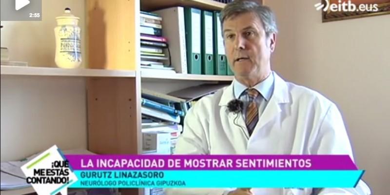"""El neurólogo de Policlínica Gipuzkoa, Gurutz Linazasoro, ha explicado en el programa """"Que me estás contando"""" de ETB2, que es la alexitimia, el trastorno que impide demostrar y verbalizar las emociones."""